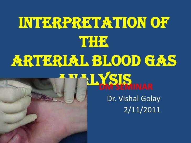 Interpretation of        theArterial Blood Gas     Analysis          DM SEMINAR           Dr. Vishal Golay                ...