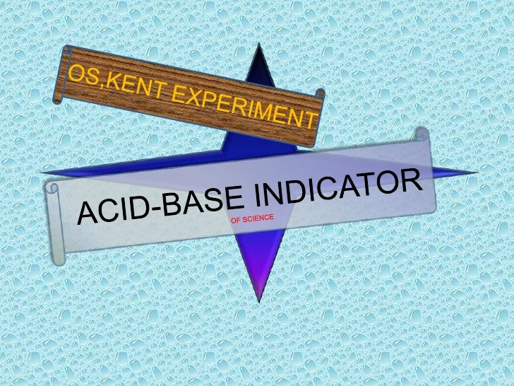 OS,KENT EXPERIMENT<br />ACID-BASE INDICATOR OF SCIENCE<br />