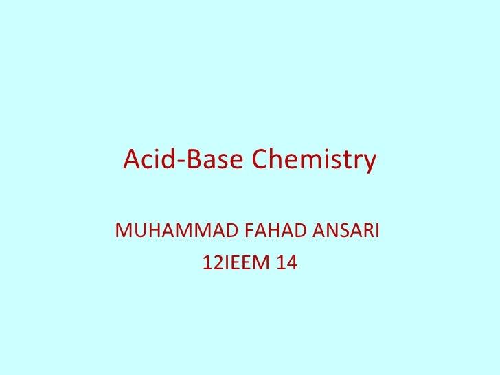 Acid-Base ChemistryMUHAMMAD FAHAD ANSARI     12IEEM 14