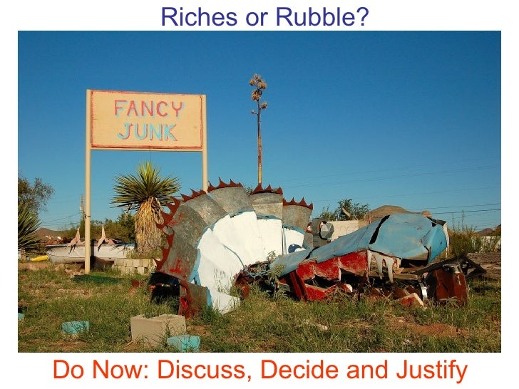 Riches or Rubble? Do Now: Discuss, Decide and Justify