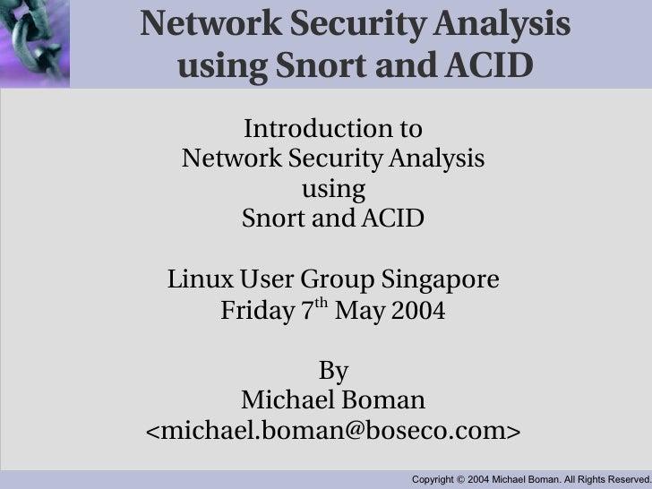 Network Security Analysis using Snort and ACID <ul><ul><li>Introduction to </li></ul></ul><ul><ul><li>Network Security Ana...