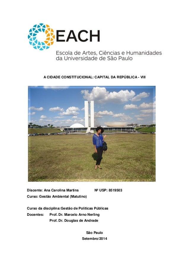 A CIDADE CONSTITUCIONAL: CAPITAL DA REPÚBLICA - VIII  Discente: Ana Carolina Martins Nº USP: 8519503  Curso: Gestão Ambien...