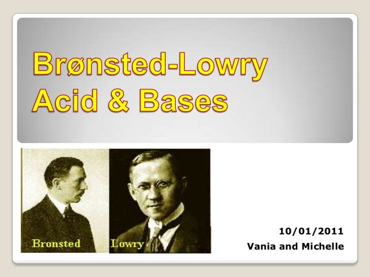 Brønsted-Lowry<br />Acid & Bases<br />10/01/2011<br />Vania and Michelle<br />