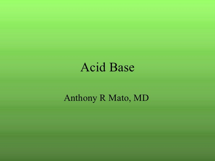 Acid Base Anthony R Mato, MD