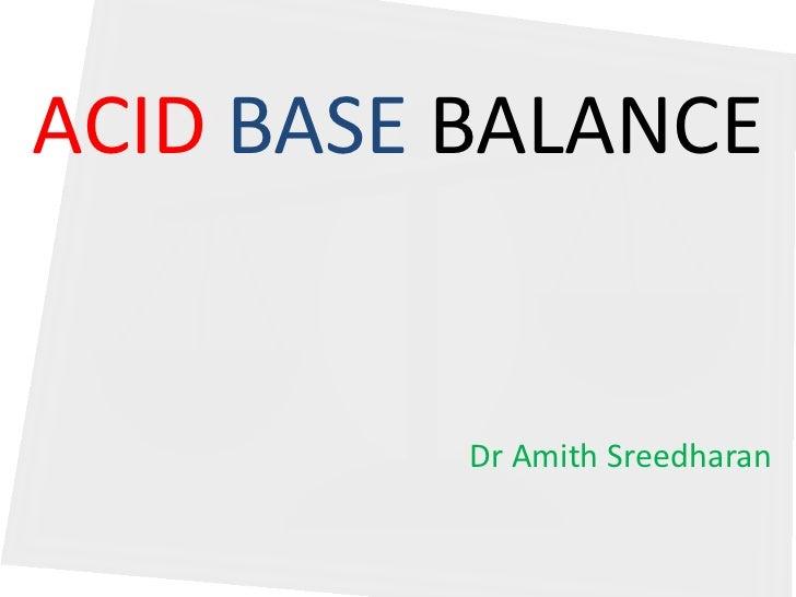 ACID BASE BALANCE          Dr Amith Sreedharan