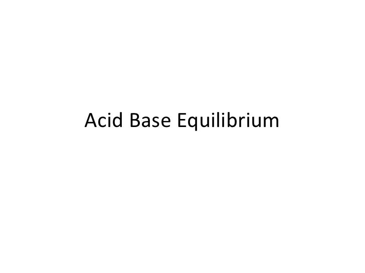 equilibrium and acid base review Lowry acids and bases  35 position of equilibrium and  as a by-product of acid-base reactions later in this chapter, we will.
