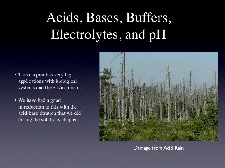 Acids, Bases, Buffers,                Electrolytes, and pH• This chapter has very big   applications with biological   sys...