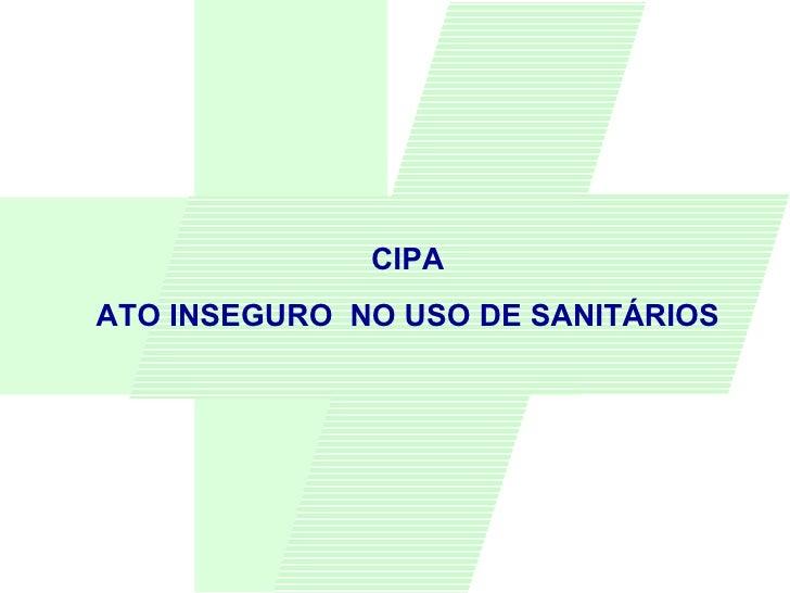 CIPA ATO INSEGURO  NO USO DE SANITÁRIOS