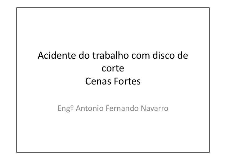 Acidente do trabalho com disco de              corte          Cenas Fortes    Engº Antonio Fernando Navarro