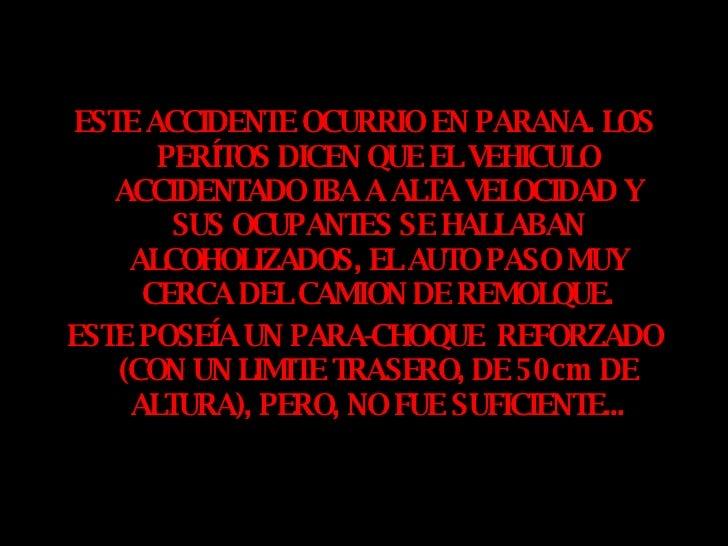 <ul><li>ESTE ACCIDENTE OCURRIO EN PARANA. LOS PERÍTOS DICEN QUE EL VEHICULO ACCIDENTADO IBA A ALTA VELOCIDAD Y SUS OCUPANT...