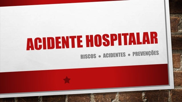 ÁREA HOSPITALAR • O AMBIENTE HOSPITALAR É UM DOS POUCOS ONDE ENCONTRAMOS TODOS OS RISCOS EXISTENTES - FÍSICO, QUÍMICO BIOL...