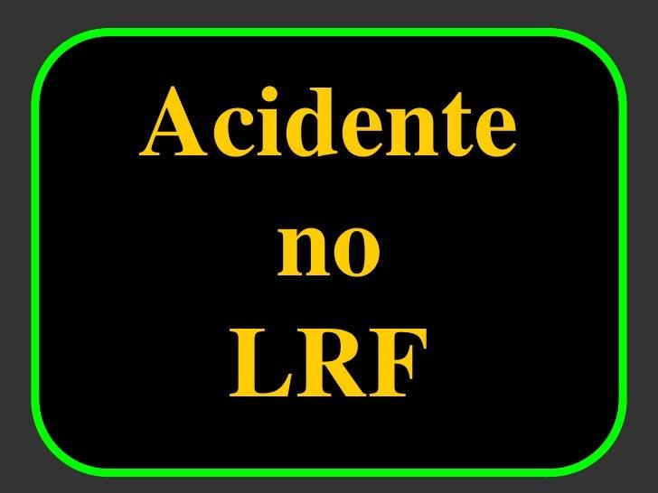 Acidente   <br />no<br />LRF<br />