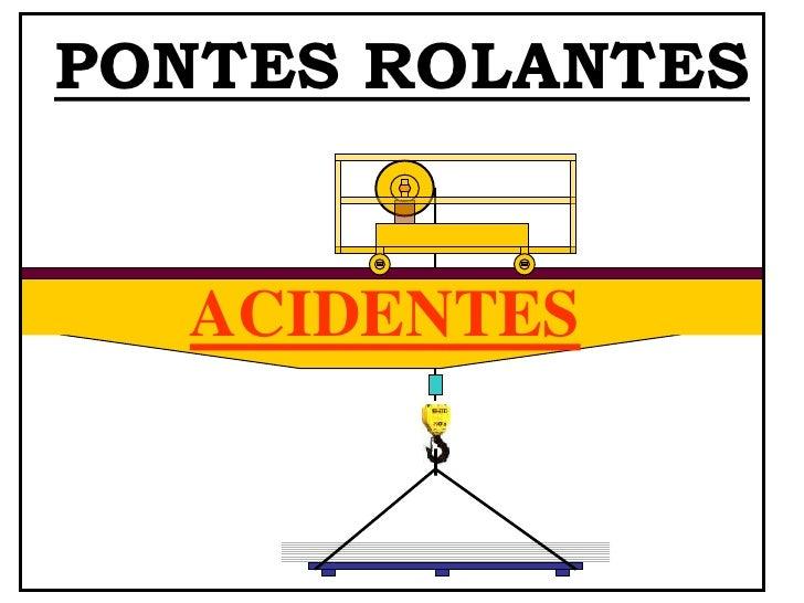 PONTES ROLANTES     ACIDENTES