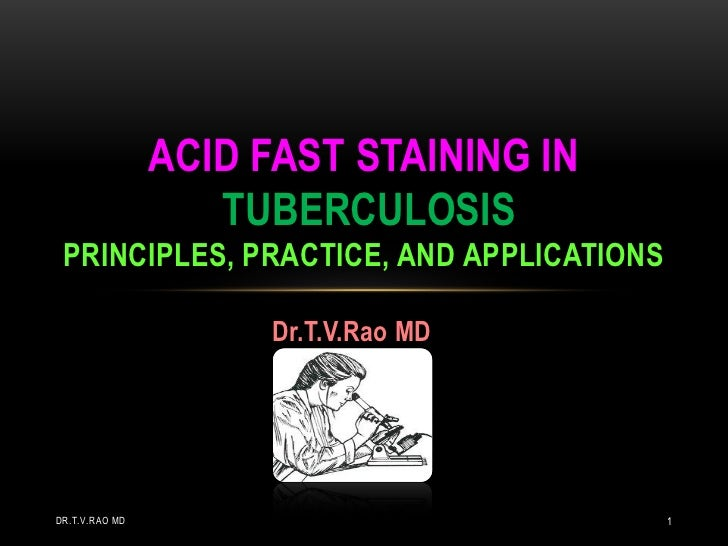 ACID FAST STAINING IN                   TUBERCULOSIS PRINCIPLES, PRACTICE, AND APPLICATIONS                      Dr.T.V.Ra...