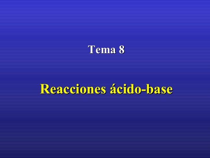 Tema 8 Reacciones ácido-base