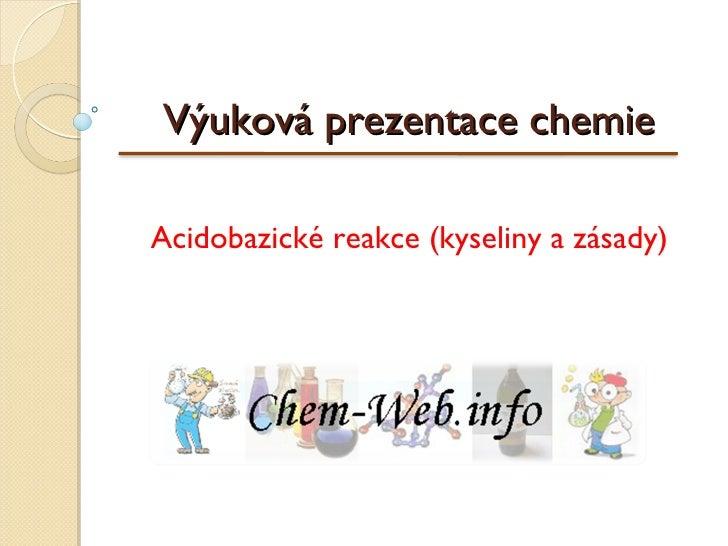 Výuková prezentace chemie  Acidobazické reakce (kyseliny a zásady)