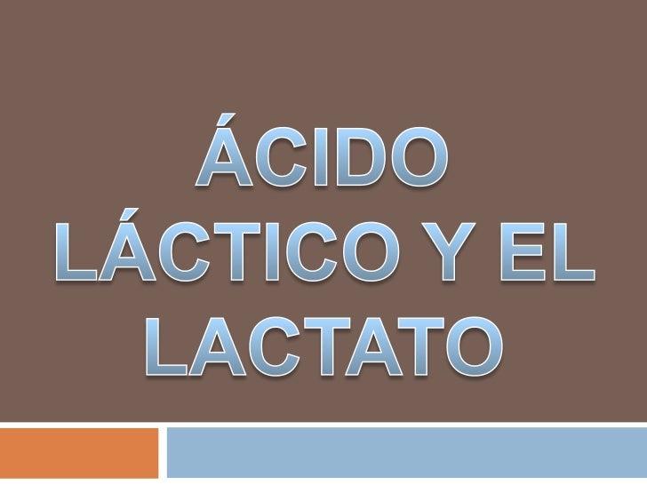 ÁCIDO LÁCTICO Y EL LACTATO<br />