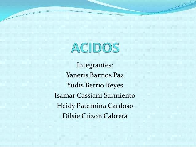 Integrantes:    Yaneris Barrios Paz    Yudis Berrio ReyesIsamar Cassiani Sarmiento Heidy Paternina Cardoso   Dilsie Crizon...