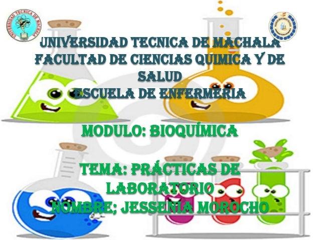 UNIVERSIDAD TECNICA DE MACHALA FACULTAD DE CIENCIAS QUIMICA Y DE SALUD ESCUELA DE ENFERMERIA MODULO: bioquímica Tema: prác...
