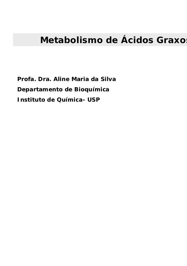 Metabolismo de Ácidos GraxosProfa. Dra. Aline Maria da SilvaDepartamento de BioquímicaInstituto de Química- USP