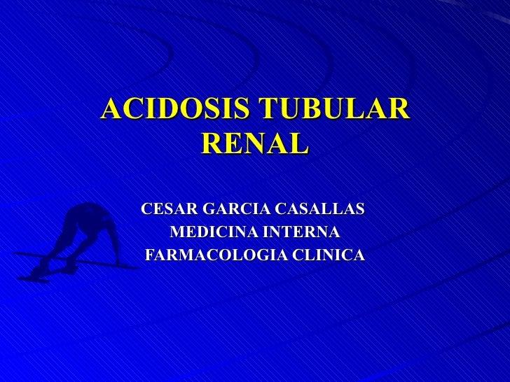 ACIDOSIS TUBULAR RENAL CESAR GARCIA CASALLAS  MEDICINA INTERNA FARMACOLOGIA CLINICA