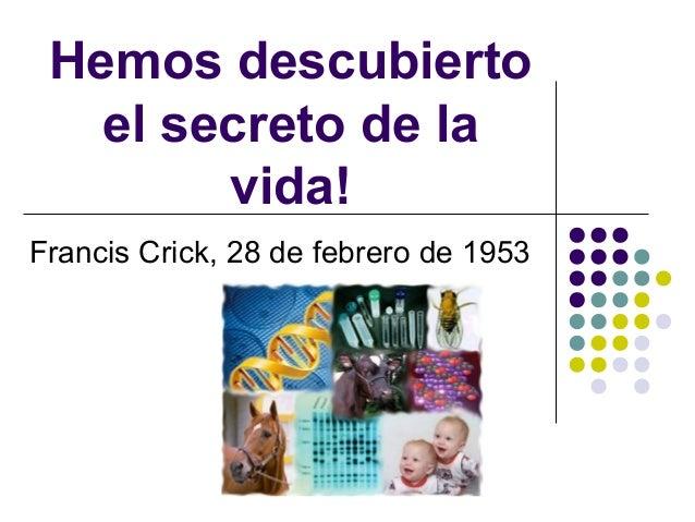 Hemos descubierto el secreto de la vida! Francis Crick, 28 de febrero de 1953