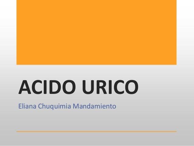 ACIDO URICOEliana Chuquimia Mandamiento