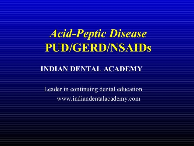 Acid-Peptic Disease PUD/GERD/NSAIDs INDIAN DENTAL ACADEMY Leader in continuing dental education www.indiandentalacademy.co...