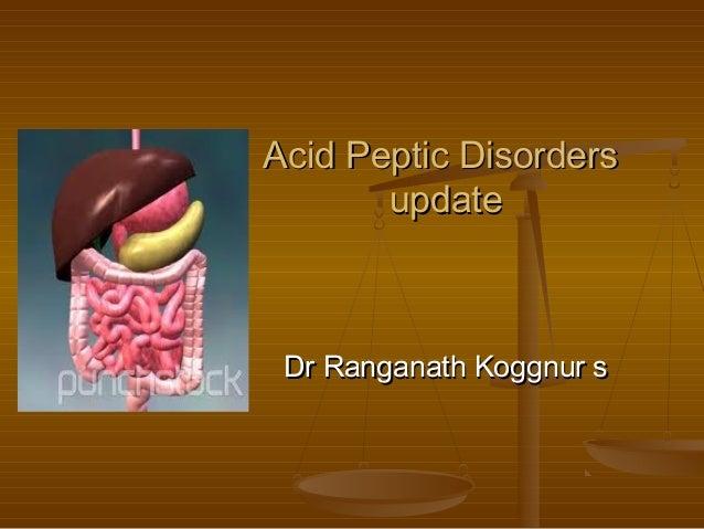 Acid Peptic Disorders       update Dr Ranganath Koggnur s
