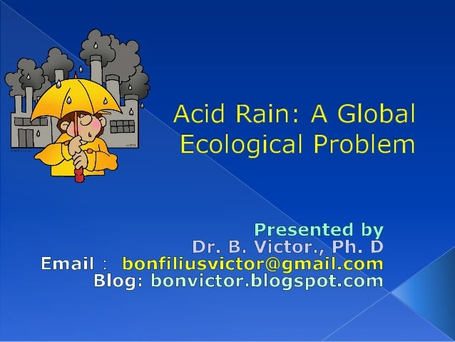  Introduction Origin of the acid rain. Definition, forms,  formation and chemistry  of acid rain. Global impact of aci...