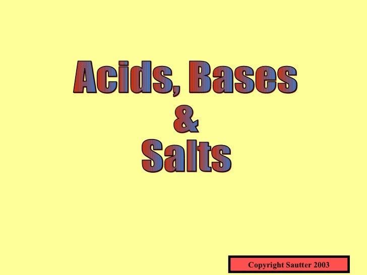 Acids, Bases  & Salts Copyright Sautter 2003