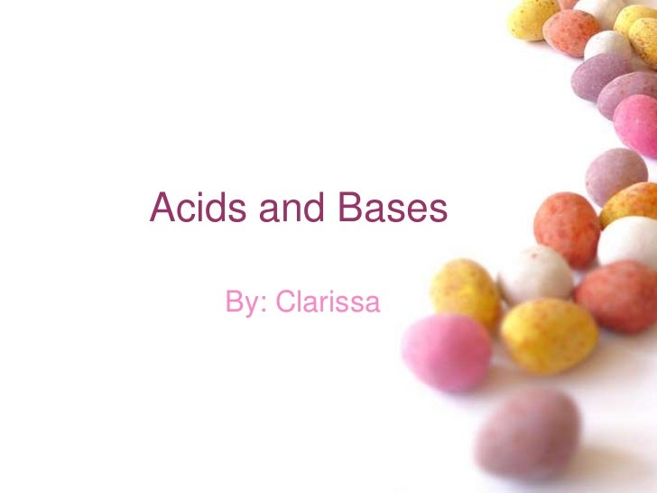 Acids and Bases   By: Clarissa