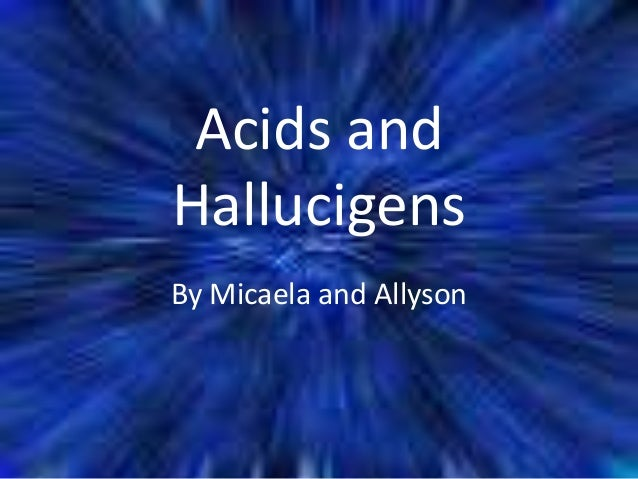 Acids and Hallucigens By Micaela and Allyson