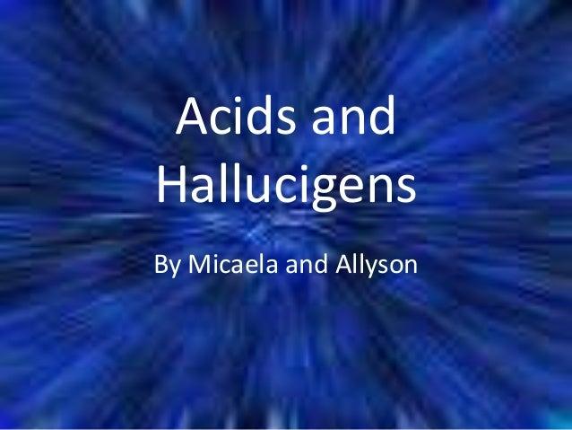Acids and hallucigens