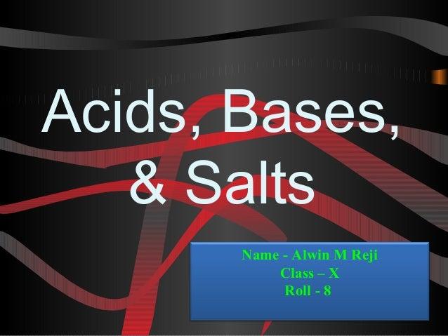 Acids, Bases, & Salts Name - Alwin M Reji Class – X Roll - 8