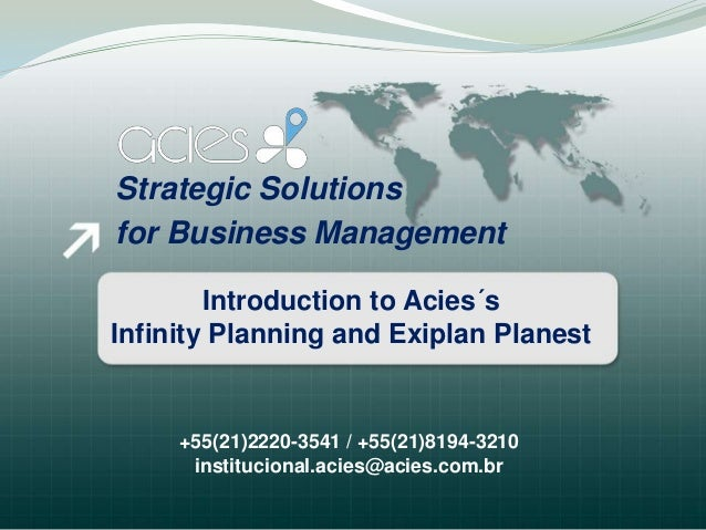 Strategic Solutionsfor Business Management        Introduction to Acies´sInfinity Planning and Exiplan Planest     +55(21)...