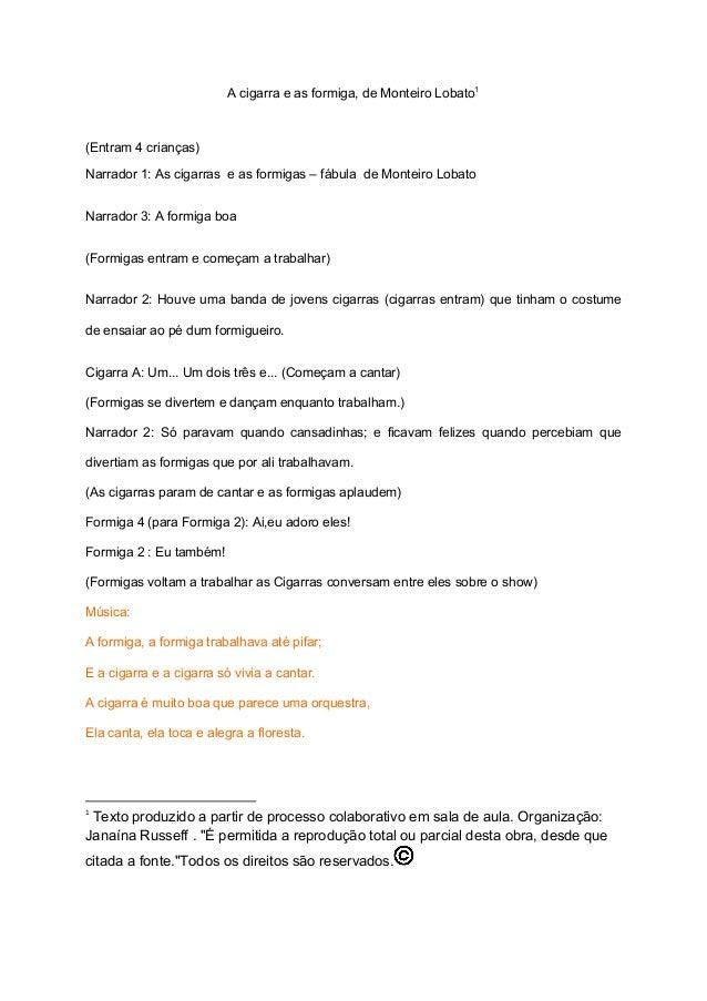 A cigarra e as formiga, de Monteiro Lobato1 (Entram 4 crianças) Narrador 1: As cigarras e as formigas – fábula de Monteiro...