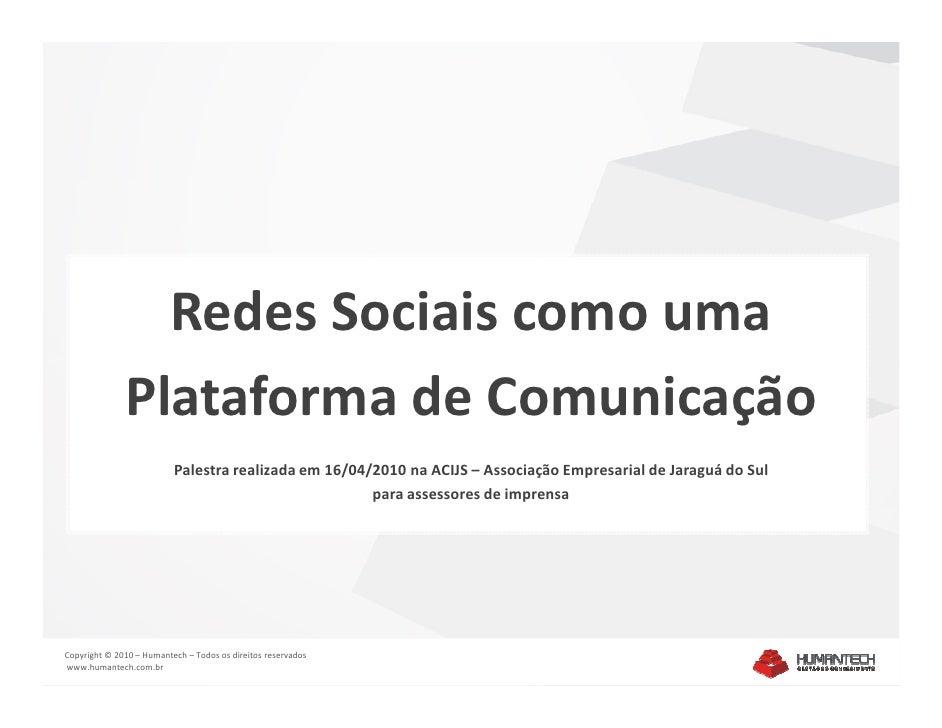 Redes Sociais como uma               Plataforma de Comunicação                           Palestra realizada em 16/04/2010 ...