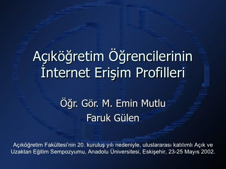 Açıköğretim Öğrencilerinin          İnternet Erişim Profilleri                    Öğr. Gör. M. Emin Mutlu                 ...