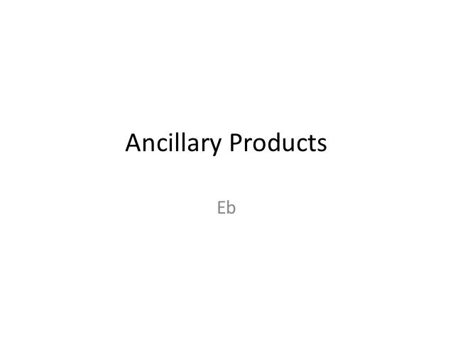Ancillary Products        Eb