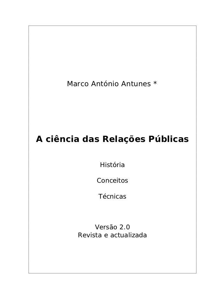 Marco António Antunes *A ciência das Relações Públicas              História             Conceitos              Técnicas  ...