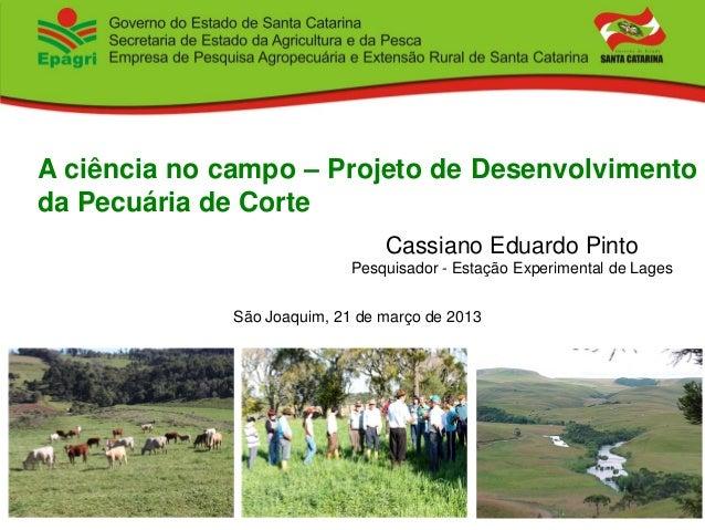 A ciência no campo – Projeto de Desenvolvimentoda Pecuária de Corte                                Cassiano Eduardo Pinto ...