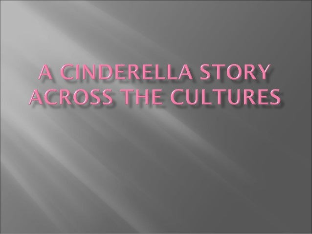 There have been over 900 stories written about the character of Cinderella. That is positive proof enough to the power of ...