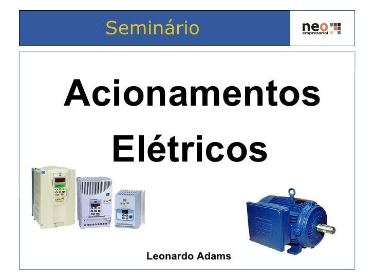 Seminário   Acionamentos   Elétricos      Leonardo Adams