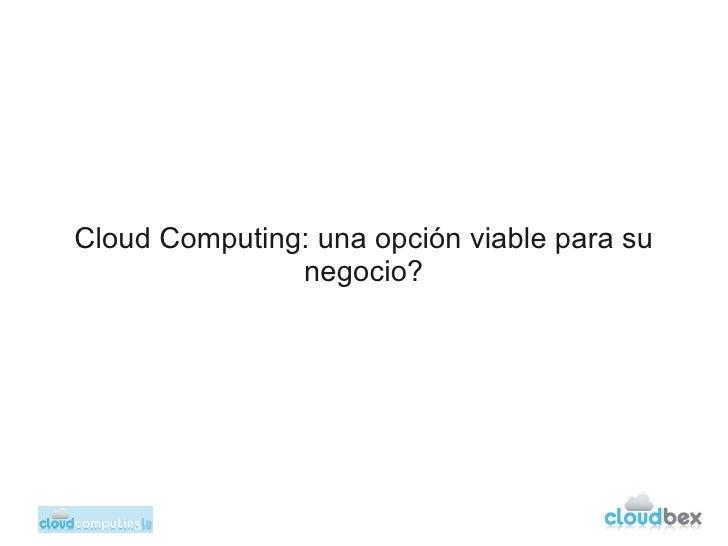 Cloud Computing: una opción viable para su               negocio?