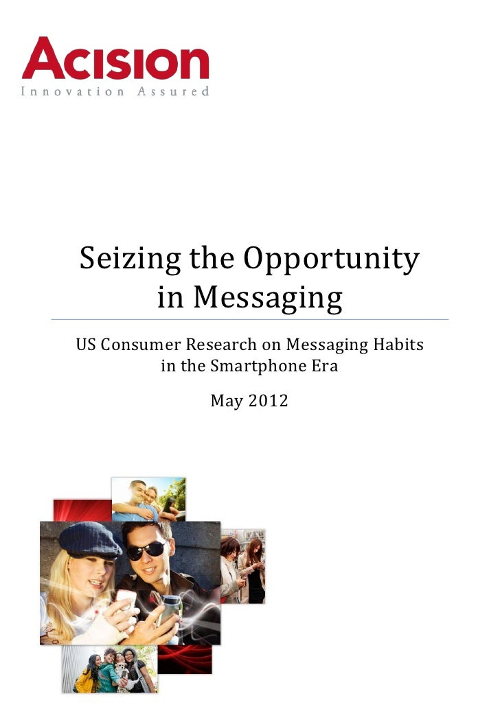 Seizing the Opportunity      in MessagingUS Consumer Research on Messaging Habits         in the Smartphone Era           ...