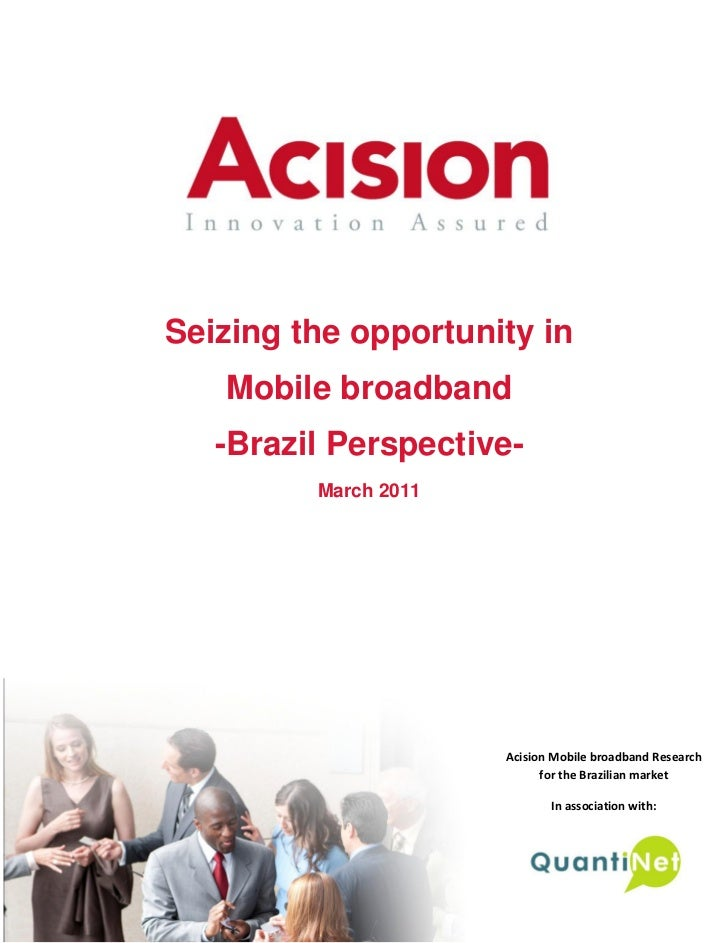 Seizing the opportunity in   Mobile broadband   -Brazil Perspective-                   March 2011                         ...