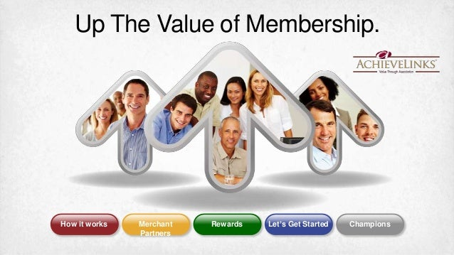 Up The Value of Membership.  How it works  Merchant Partners  Rewards  Let's Get Started  Champions