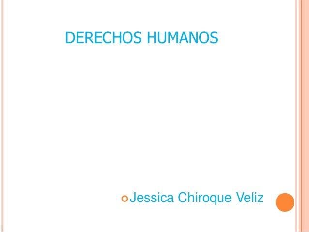 DERECHOS HUMANOS Jessica Chiroque Veliz