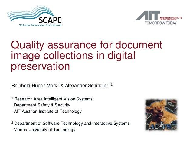 Quality assurance for document image collections in digital preservation Reinhold Huber-Mörk1 & Alexander Schindler1,2 1 R...